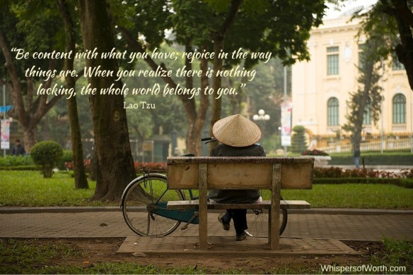"""""""Be-content-with-what-you-have-rejoice-in-the-way-things-are.-When-you-realize-there-is-nothing-lacking-the-whole-world-belongs-to-you."""""""